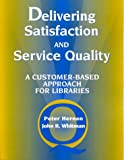 img - for Delivering Satisfaction and Service Quality: A Customer-Based Approach for Libraries book / textbook / text book