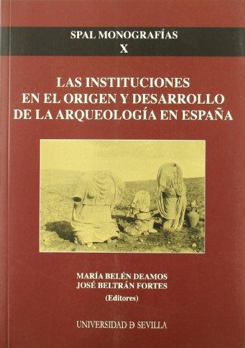 Las instituciones en el origen y desarrollo de la arqueología en España (Monografías. Revista Spal)