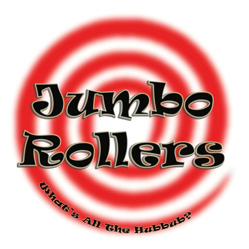 Jumbo Rollers - Whats All the Hubbub?