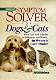 Prevention's Symptom Solver for Dogs and Cats: From Arfs and Arthritis to Whimpers and worms, An Owner's Cure Finder