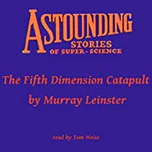 The Fifth Dimension Catapult (       UNABRIDGED) by Murray Leinster Narrated by Tom Weiss