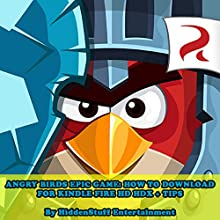 Angry Birds Epic Game: How to Download for Kindle Fire HD HDX + Tips (       UNABRIDGED) by Hiddenstuff Entertainment Narrated by Chris Poirier