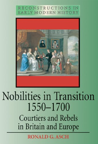 Nobilities in Transition 1550-1700: Courtiers and Rebels in Britain and Europe (Reconstructions in Early Modern History]