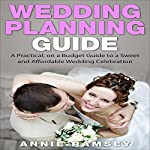 Wedding Planning Guide: A Practical, on a Budget Guide to a Sweet and Affordable Wedding Celebration | Annie Ramsey