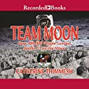 Team Moon: How 400,000 People Landed Apollo 11 on the Moon (       UNABRIDGED) by Catherine Thimmesh Narrated by Andy Paris