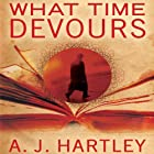 What Time Devours (       UNABRIDGED) by A. J. Hartley Narrated by Nick Sullivan