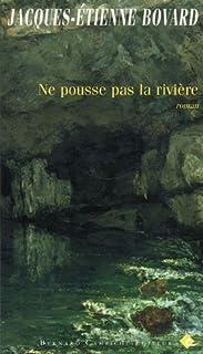 Ne pousse pas la rivière : roman, Bovard, Jacques-Etienne