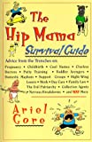 cover of The Hip Mama Survival Guide : Advice from the Trenches on Pregnancy, Childbirth, Cool Names, Clueles