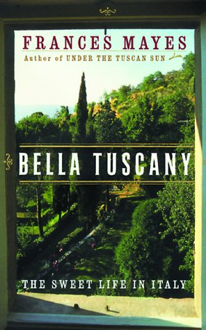 Bella Tuscany: The Sweet Life in Italy, Frances Mayes