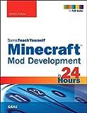 Minecraft Mod Development in 24 Hours, Sams Teach Yourself