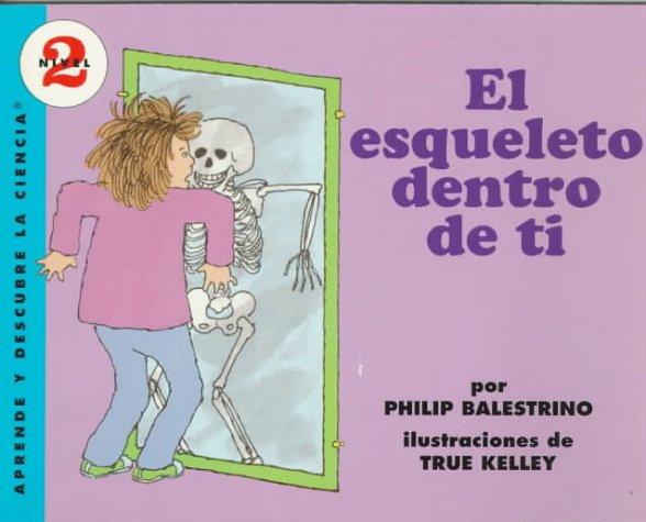 El Esqueleto Dentro De Ti/the Skeleton Inside You (Aprende Y Descubre La Ciencia, Nivel 2/Let's-Read-and-Find-Out, Level