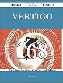 Vertigo 168 Success Secrets - 168 Most Asked Questions On Vertigo - What You Need To Know