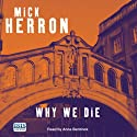 Why We Die (       UNABRIDGED) by Mick Herron Narrated by Anna Bentinck
