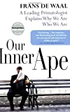 Our Inner Ape: A Leading Primatologist Explains Why We Are Who We Are (1594481962) by De Waal, Frans