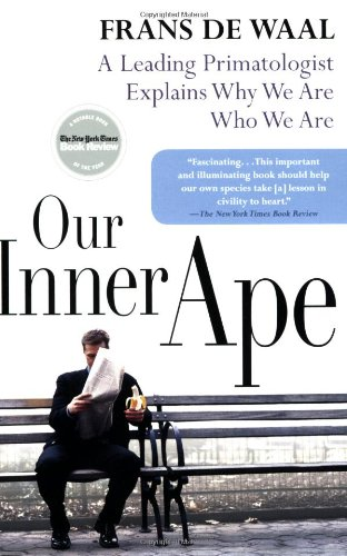Our Inner Ape: A Leading Primatologist Explains Why We...