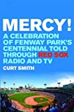 Mercy!: A Celebration of Fenway Parks Centennial Told Through Red Sox Radio and TV