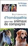 echange, troc Philippe de Wailly - Dictionnaire d'homéopathie pour nos animaux de compagnie