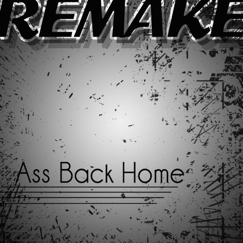 Ass Back Home (Gym Class Heroes feat. Neon Hitch Remake)