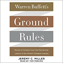 Warren Buffett's Ground Rules: Words of Wisdom from the Partnership Letters of the World's Greatest Investor Audiobook by Jeremy C. Miller Narrated by Tom Perkins