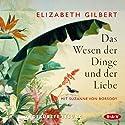 Das Wesen der Dinge und der Liebe Hörbuch von Elizabeth Gilbert Gesprochen von: Suzanne von Borsody