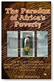 The Paradox of Africa's Poverty: The Role of Indigenous Knowledge, Traditional Practices and Local Institutions--The Case of Ethiopia