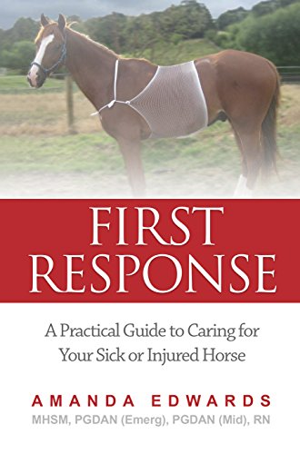 first-response-a-practical-guide-to-caring-for-your-sick-or-injured-horse-english-edition