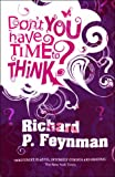 Richard P. Feynman Don't You Have Time to Think?