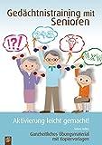 Gedächtnistraining mit Senioren - Aktivierung leicht gemacht!: Ganzheitliches Übungsmaterial mit Kopiervorlagen