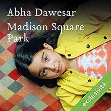 Madison Square Park | Livre audio Auteur(s) : Abha Dawesar Narrateur(s) : Odile Cohen