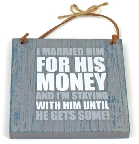 Heartwarmers 1-Piece Wood Wooden Fun Quotes on Life Keepsake Gift Hanger Sign I Married Him for His Money, Grey