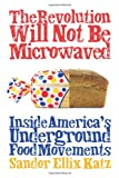 img - for The Revolution Will Not Be Microwaved: Inside America's Underground Food Movements book / textbook / text book