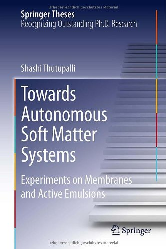 Towards Autonomous Soft Matter Systems: Experiments On Membranes And Active Emulsions (Springer Theses)