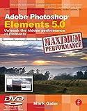 Mark Galer Adobe Photoshop Elements 5.0 Maximum Performance: Unleash the hidden performance of Elements