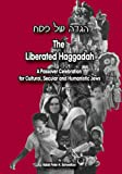 The Liberated Haggadah: A Passover Celebration for Cultural, Secular and Humanistic Jews