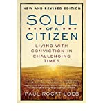 Soul of a Citizen: Living with Conviction in Challenging Times (Revised, Updated)[ SOUL OF A CITIZEN: LIVING WITH CONVICTION IN CHALLENGING TIMES (REVISED, UPDATED) ] by Loeb, Paul Rogat (Author ) on Mar-30-2010 Paperback