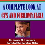 A Complete Look at CFS and Fibromyalgia | James M. Lowrance