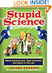 Stupid Science: Weird Experiments, Ma...