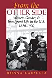From the Other Side: Women, Gender, and Immigrant Life in the U.S., 1820-1990