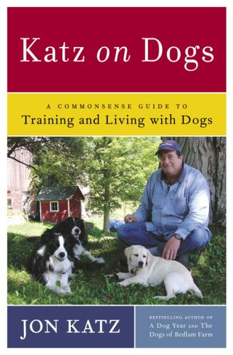 Katz on Dogs: A Commonsense Guide to Training and Living with Dogs, Jon Katz