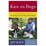 Katz on Dogs: A Commonsense Guide to Training and Living with Dogs ~ Jon Katz
