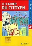 echange, troc Collectif - Le Cahier Du Citoyen, Education Civique 4e - Les Libertes Et Les Droits, La Justice En France...