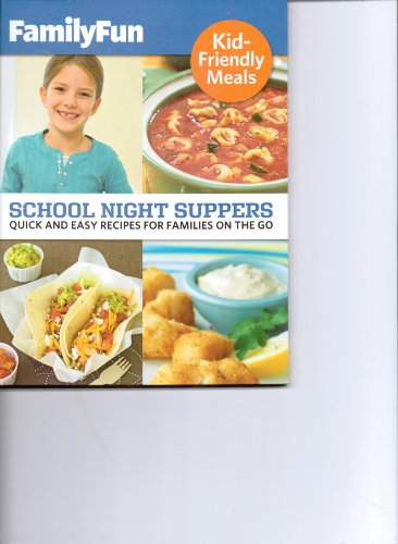 School Night Suppers, Quick & Easy Recipes for Families on the Go (FamilyFun Kid Friendly Meals) PDF