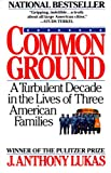Image of Common Ground: A Turbulent Decade in the Lives of Three American Families (Vintage)