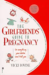 The Girlfriends' Guide to Pregnancy: Or everything your doctor won't tell you