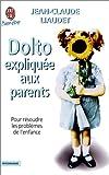 echange, troc Jean-Claude Liaudet - Dolto expliquée aux parents. Pour résoudre les problèmes de l'enfance