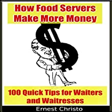 How Food Servers Make More Money: 100 Quick Tips for Waiters and Waitresses Audiobook by Ernest Christo Narrated by Marion Sheila Charatan