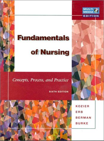 Fundamentals of Nursing: Concepts, Process and Practice, Sixth Edition n