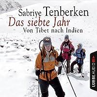 Das siebte Jahr: Von Tibet nach Indien Hörbuch