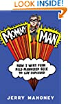 Mommy Man: How I Went from Mild-Manne...