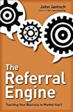 The Referral Engine: Teaching Your Business to Market Itself [Hardcover]